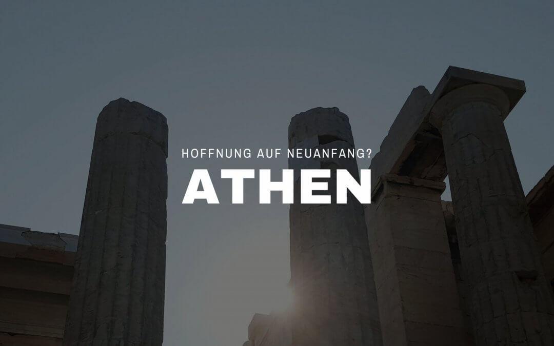 Athen 2017 – Hoffnung auf Neuanfang?